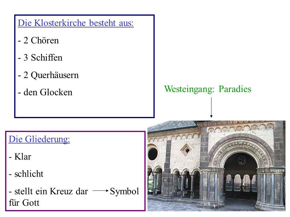 Die Klosterkirche besteht aus: - 2 Chören - 3 Schiffen - 2 Querhäusern - den Glocken Westeingang: Paradies Die Gliederung: - Klar - schlicht - stellt