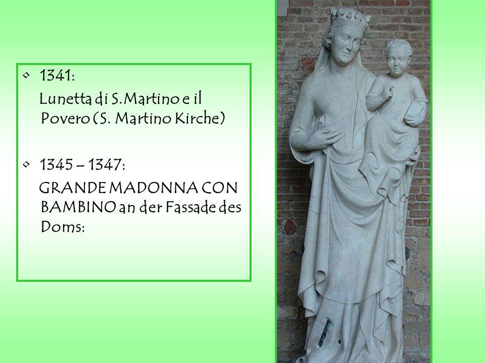 In ORVIETO: Im Jahr 1347 wurde er Dombaumeister an der Kathedrale von Orvieto; Er arbeitete an der Fassade, die schon von Lorenzo Maitani begonnen war; Er realisierte die MARIENSTATUE AUS MARMOR.