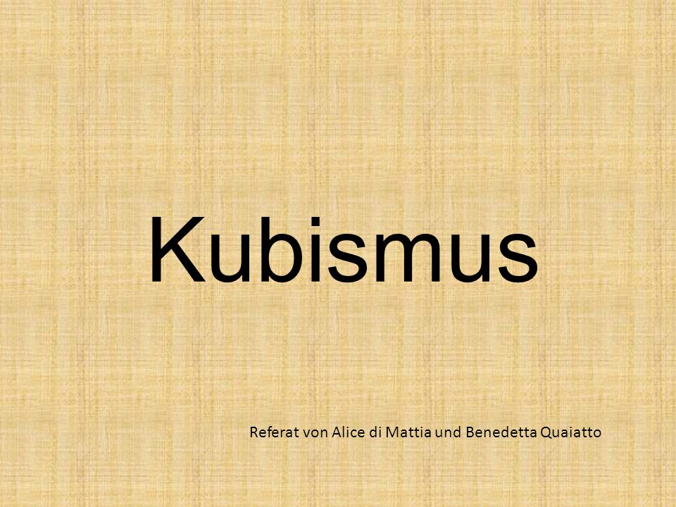 Kubismus Referat von Alice di Mattia und Benedetta Quaiatto