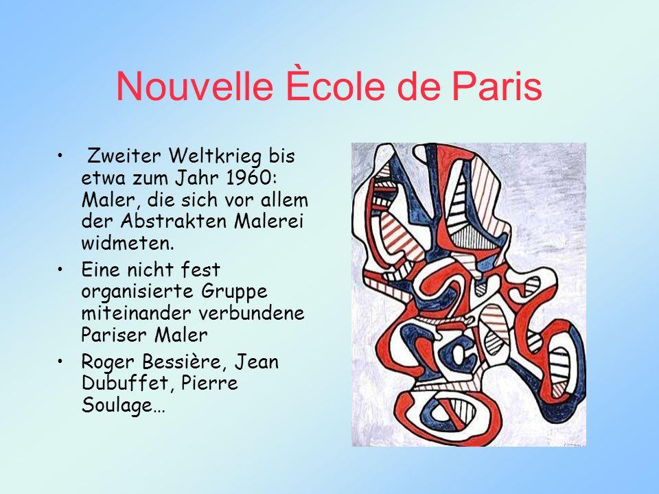 Nouvelle Ècole de Paris Zweiter Weltkrieg bis etwa zum Jahr 1960: Maler, die sich vor allem der Abstrakten Malerei widmeten. Eine nicht fest organisie