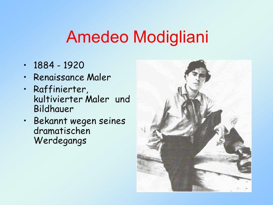 Amedeo Modigliani 1884 - 1920 Renaissance Maler Raffinierter, kultivierter Maler und Bildhauer Bekannt wegen seines dramatischen Werdegangs