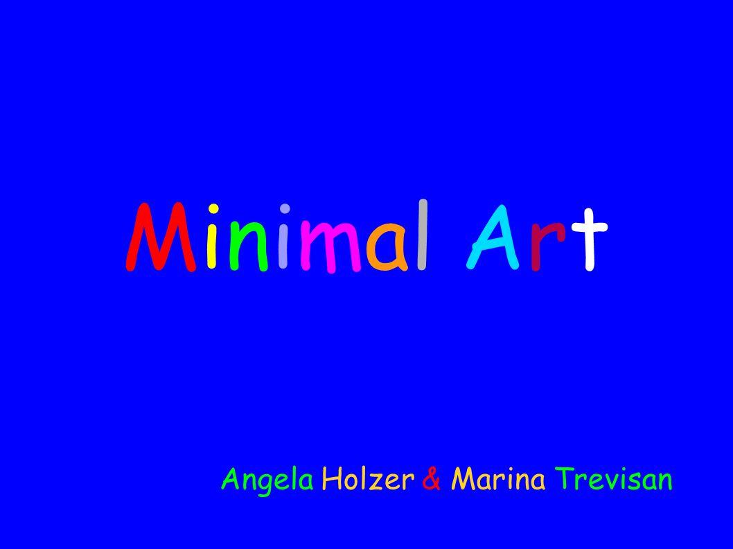 Minimal ArtMinimal Art Angela Holzer & Marina Trevisan