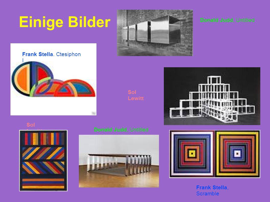 Einige Bilder Frank Stella, Scramble Frank Stella. Ctesiphon I Donald Judd, Untitled Sol Lewitt