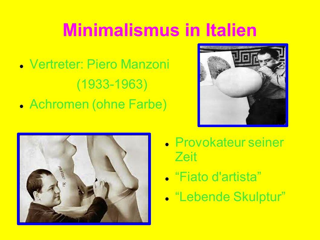 Minimalismus in Italien Vertreter: Piero Manzoni (1933-1963) Achromen (ohne Farbe) Provokateur seiner Zeit Fiato d artista Lebende Skulptur
