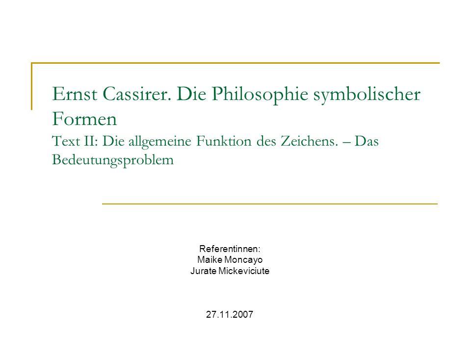 Ernst Cassirer.Die Philosophie symbolischer Formen Text II: Die allgemeine Funktion des Zeichens.