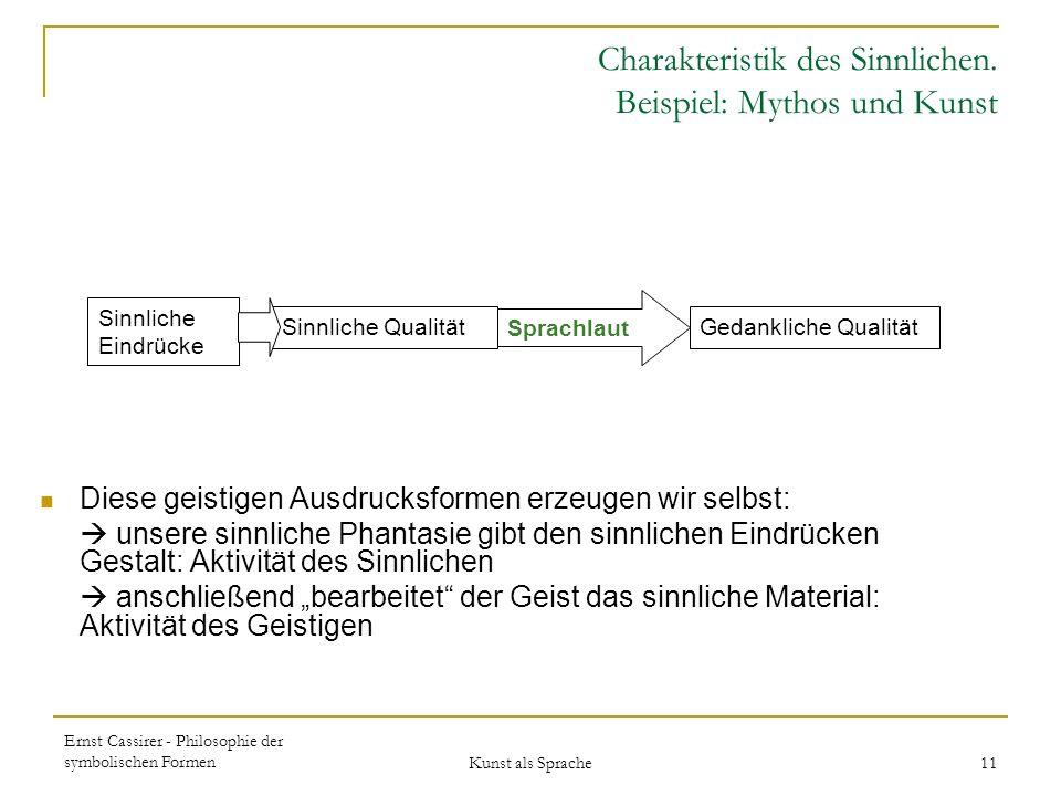 Ernst Cassirer - Philosophie der symbolischen Formen Kunst als Sprache 11 Charakteristik des Sinnlichen.