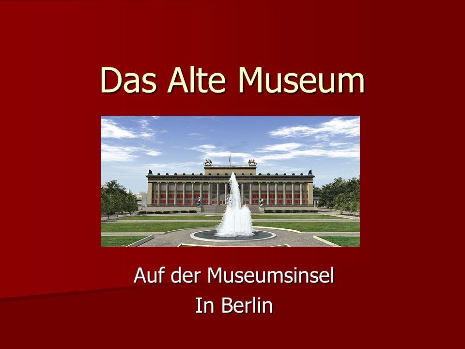 Das Alte Museum Auf der Museumsinsel In Berlin