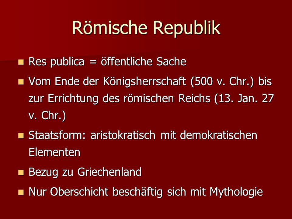 Römische Republik Res publica = öffentliche Sache Res publica = öffentliche Sache Vom Ende der Königsherrschaft (500 v. Chr.) bis zur Errichtung des r