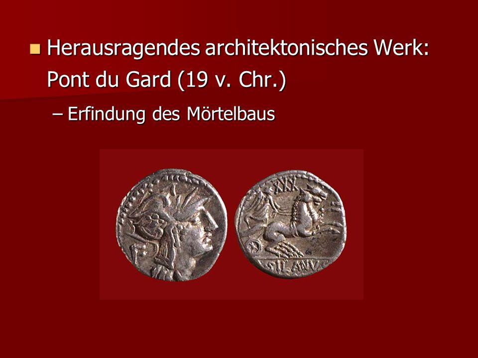Herausragendes architektonisches Werk: Pont du Gard (19 v. Chr.) Herausragendes architektonisches Werk: Pont du Gard (19 v. Chr.) –Erfindung des Mörte