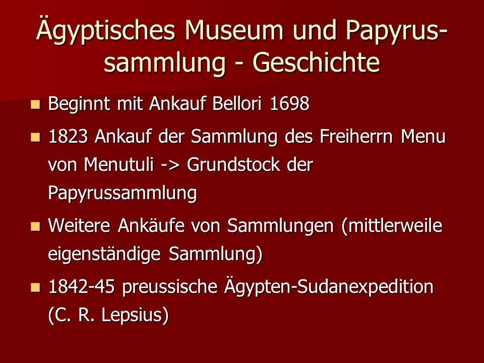 Ägyptisches Museum und Papyrus- sammlung - Geschichte Beginnt mit Ankauf Bellori 1698 Beginnt mit Ankauf Bellori 1698 1823 Ankauf der Sammlung des Fre