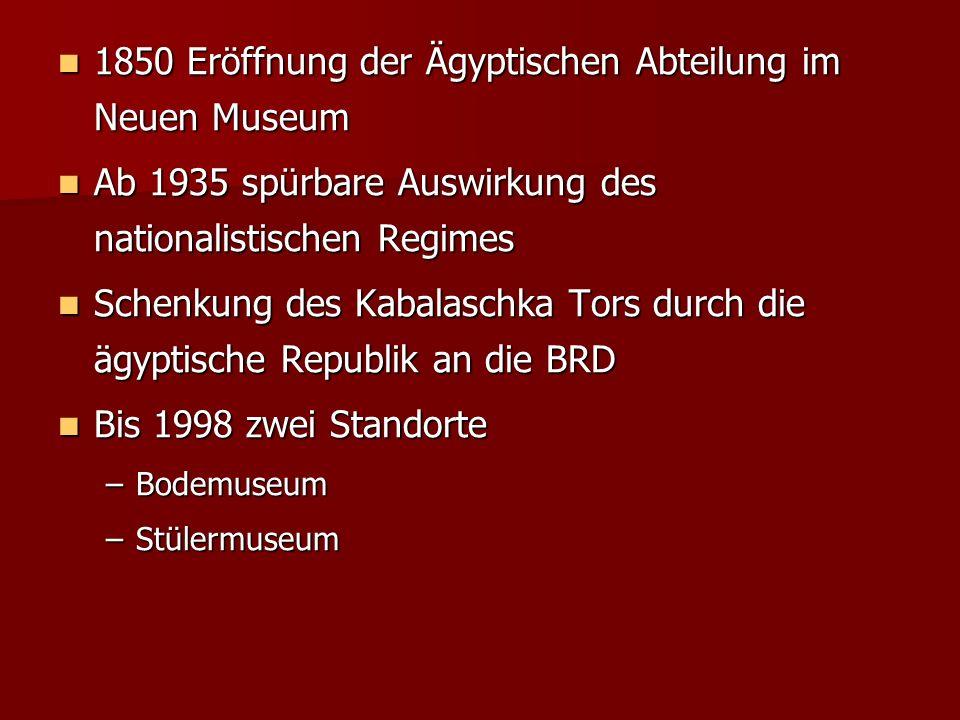 1850 Eröffnung der Ägyptischen Abteilung im Neuen Museum 1850 Eröffnung der Ägyptischen Abteilung im Neuen Museum Ab 1935 spürbare Auswirkung des nati