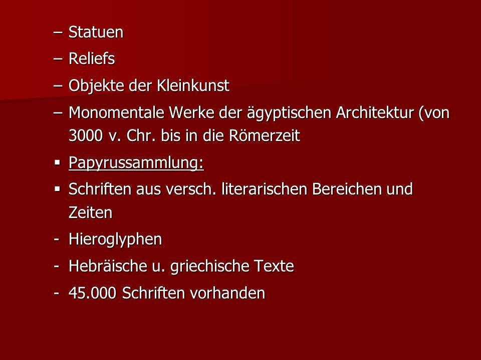 –Statuen –Reliefs –Objekte der Kleinkunst –Monomentale Werke der ägyptischen Architektur (von 3000 v. Chr. bis in die Römerzeit Papyrussammlung: Papyr