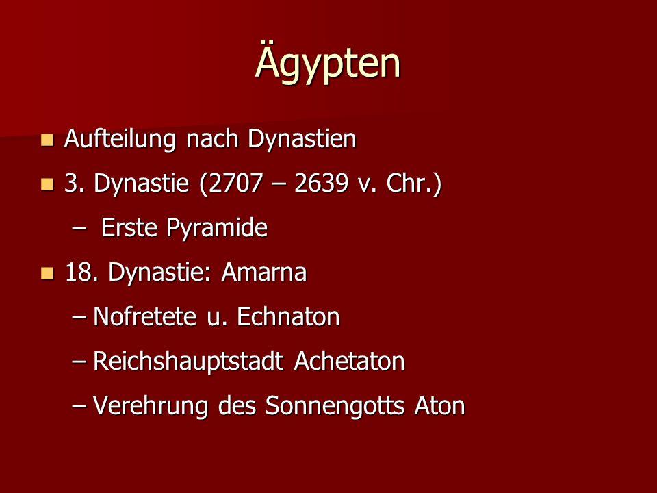 Ägypten Aufteilung nach Dynastien Aufteilung nach Dynastien 3. Dynastie (2707 – 2639 v. Chr.) 3. Dynastie (2707 – 2639 v. Chr.) – Erste Pyramide 18. D