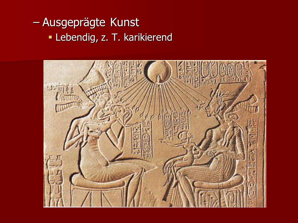 –Ausgeprägte Kunst Lebendig, z. T. karikierend Lebendig, z. T. karikierend