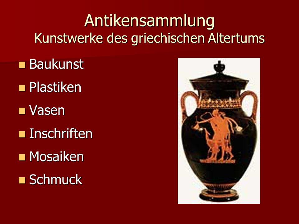 Antikensammlung Kunstwerke des griechischen Altertums Baukunst Baukunst Plastiken Plastiken Vasen Vasen Inschriften Inschriften Mosaiken Mosaiken Schm