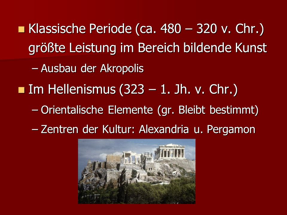 Klassische Periode (ca. 480 – 320 v. Chr.) größte Leistung im Bereich bildende Kunst Klassische Periode (ca. 480 – 320 v. Chr.) größte Leistung im Ber