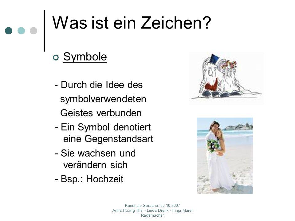 Kunst als Sprache: 30.10.2007 Anna Hoang The - Linda Drenk - Finja Marei Rademacher Was ist ein Zeichen? Symbole - Durch die Idee des symbolverwendete