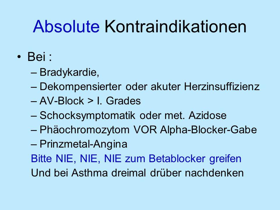 Absolute Kontraindikationen Bei : –Bradykardie, –Dekompensierter oder akuter Herzinsuffizienz –AV-Block > I.