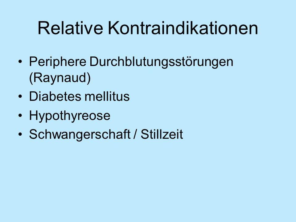 Relative Kontraindikationen Periphere Durchblutungsstörungen (Raynaud) Diabetes mellitus Hypothyreose Schwangerschaft / Stillzeit