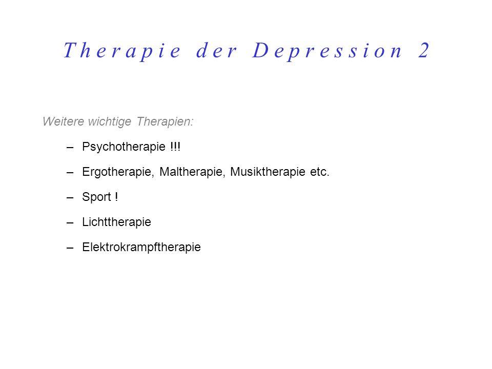 T h e r a p i e d e r D e p r e s s i o n 2 Weitere wichtige Therapien: –Psychotherapie !!! –Ergotherapie, Maltherapie, Musiktherapie etc. –Sport ! –L