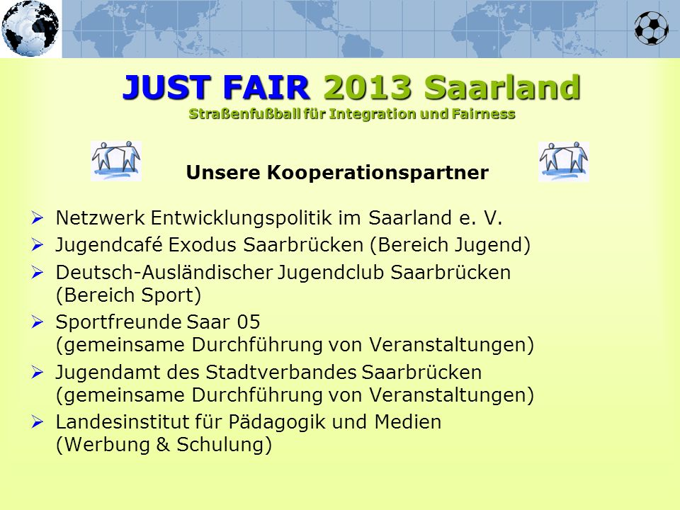 Unsere Kooperationspartner Netzwerk Entwicklungspolitik im Saarland e. V. Jugendcafé Exodus Saarbrücken (Bereich Jugend) Deutsch-Ausländischer Jugendc