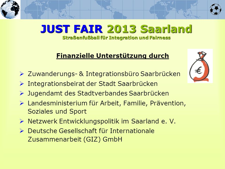 Finanzielle Unterstützung durch Zuwanderungs- & Integrationsbüro Saarbrücken Integrationsbeirat der Stadt Saarbrücken Jugendamt des Stadtverbandes Saa