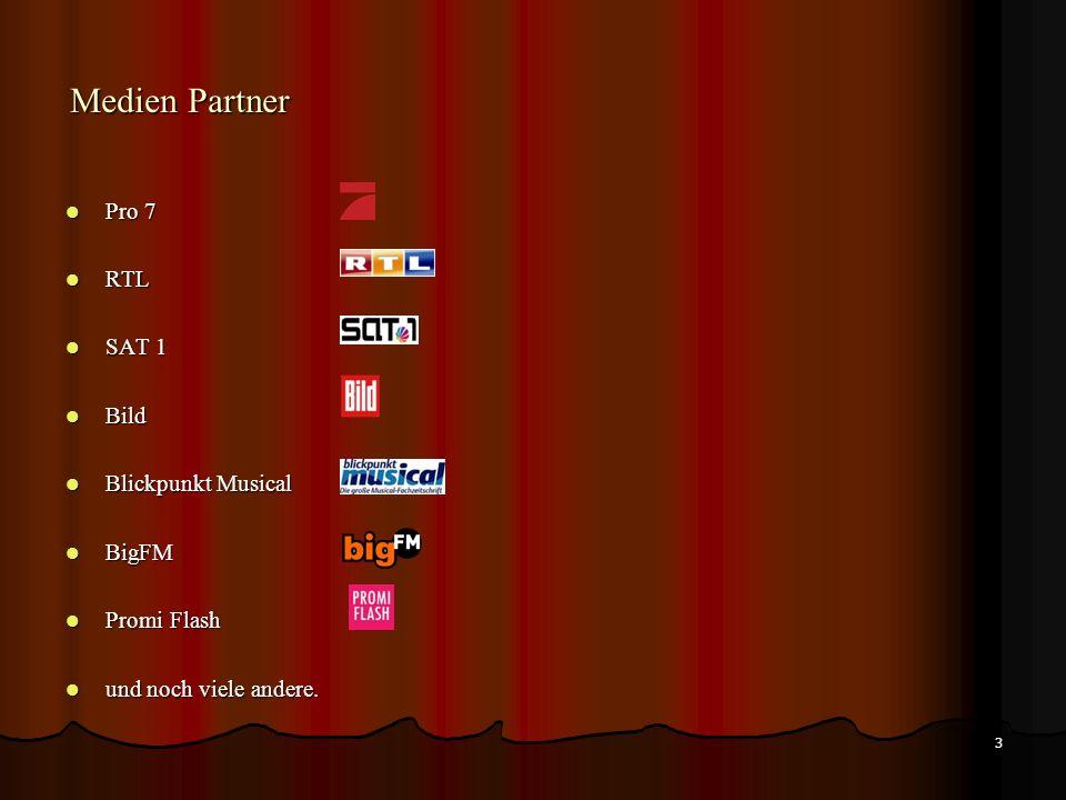 3 Medien Partner Pro 7 Pro 7 RTL RTL SAT 1 SAT 1 Bild Bild Blickpunkt Musical Blickpunkt Musical BigFM BigFM Promi Flash Promi Flash und noch viele andere.