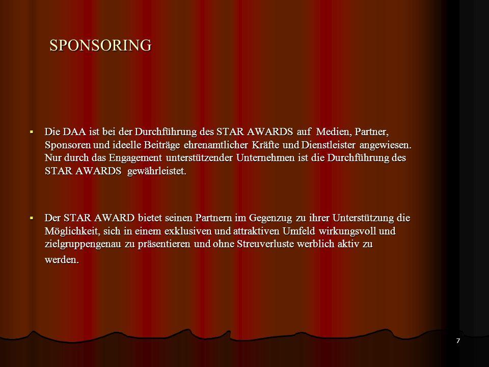 7 SPONSORING Die DAA ist bei der Durchführung des STAR AWARDS auf Medien, Partner, Sponsoren und ideelle Beiträge ehrenamtlicher Kräfte und Dienstleister angewiesen.