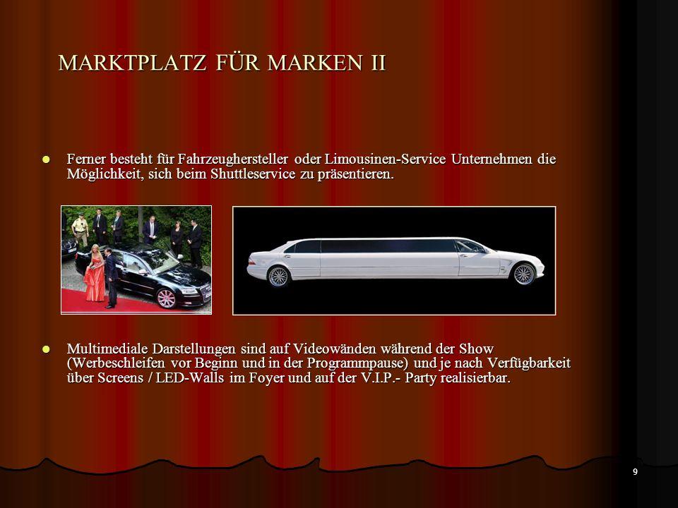 9 MARKTPLATZ FÜR MARKEN II Ferner besteht für Fahrzeughersteller oder Limousinen-Service Unternehmen die Möglichkeit, sich beim Shuttleservice zu präsentieren.