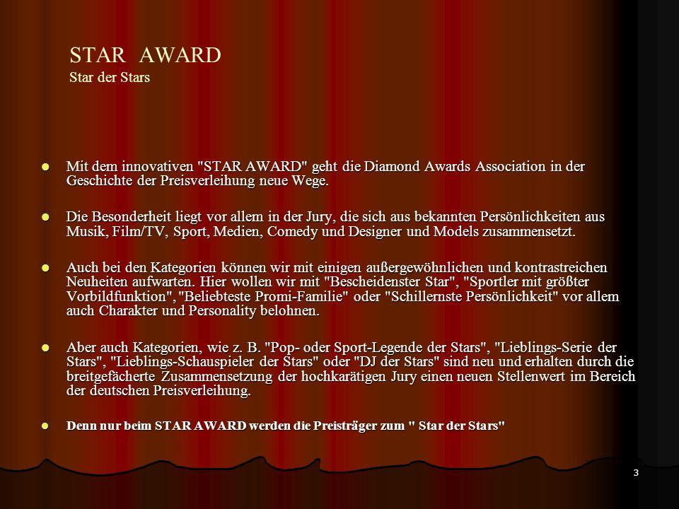 3 STAR AWARD Star der Stars Mit dem innovativen STAR AWARD geht die Diamond Awards Association in der Geschichte der Preisverleihung neue Wege.