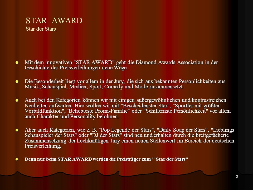 3 STAR AWARD Star der Stars Mit dem innovativen STAR AWARD geht die Diamond Awards Association in der Geschichte der Preisverleihungen neue Wege.