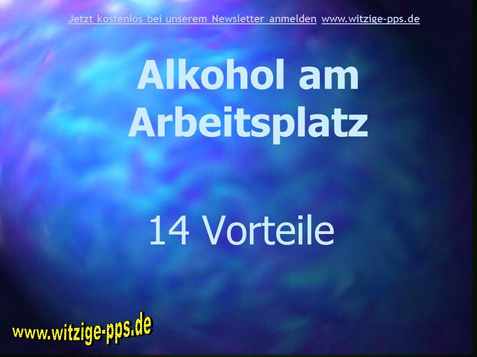 Alkohol am Arbeitsplatz 14 Vorteile Jetzt kostenlos bei unserem Newsletter anmeldenJetzt kostenlos bei unserem Newsletter anmelden www.witzige-pps.dew