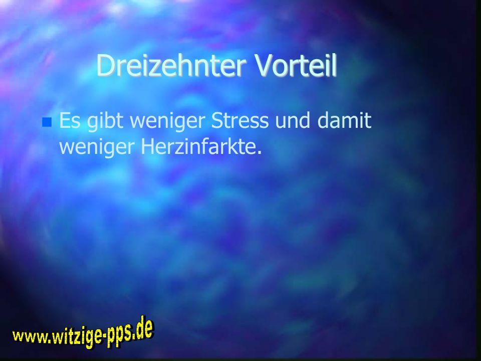 Dreizehnter Vorteil Es gibt weniger Stress und damit weniger Herzinfarkte.