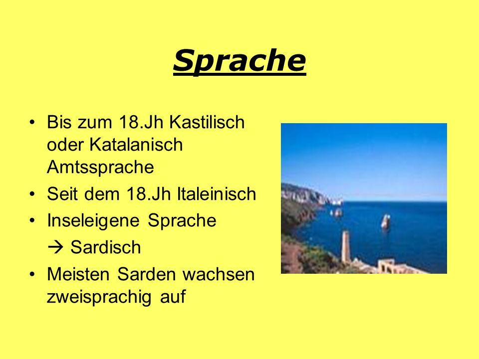 Sprache Bis zum 18.Jh Kastilisch oder Katalanisch Amtssprache Seit dem 18.Jh Italeinisch Inseleigene Sprache Sardisch Meisten Sarden wachsen zweisprac