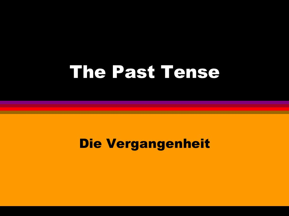 The Past Tense Die Vergangenheit