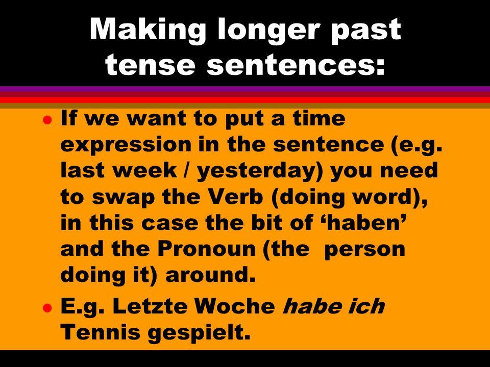 Time Phrases l gestern l vorgestern l gestern Abend l letzte Woche l letztes Wochenende l letzten Monat l letztes Jahr l am Montag, Dienstag, Mittwoch etc.