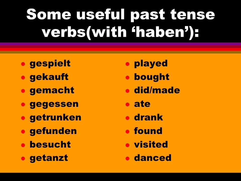 HABEN l ich habe l du hast l er/sie/es hat l wir haben l sie haben l i have l you have l he/she/it has l we have l they have