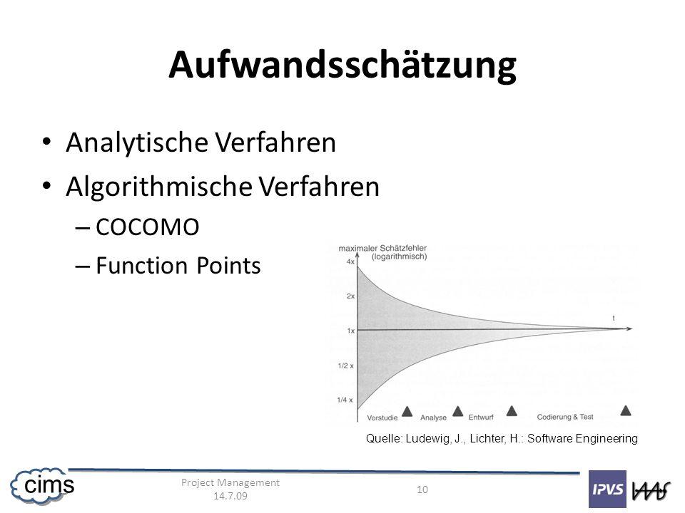 Project Management 14.7.09 10 cims Aufwandsschätzung Analytische Verfahren Algorithmische Verfahren – COCOMO – Function Points Quelle: Ludewig, J., Li