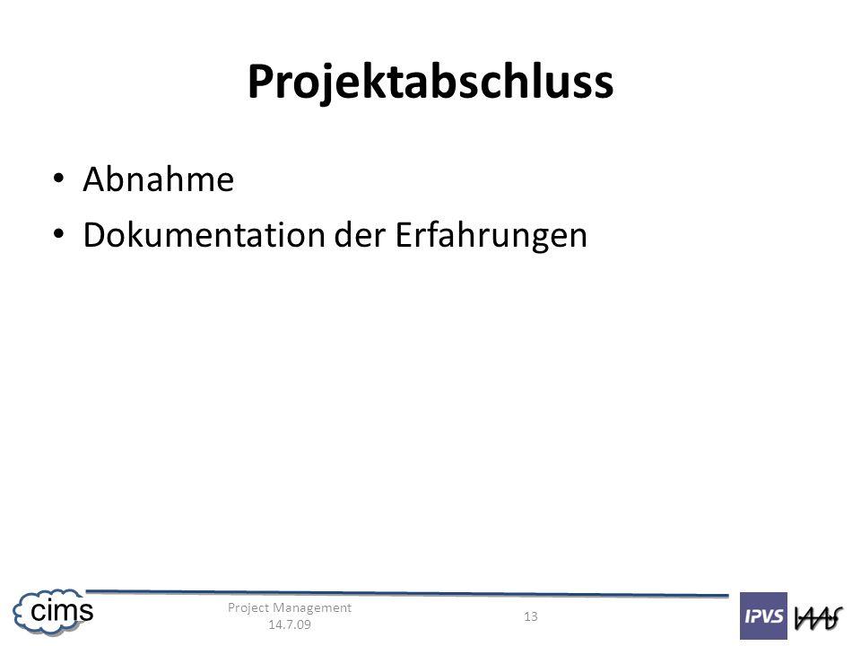 Project Management 14.7.09 13 cims Projektabschluss Abnahme Dokumentation der Erfahrungen