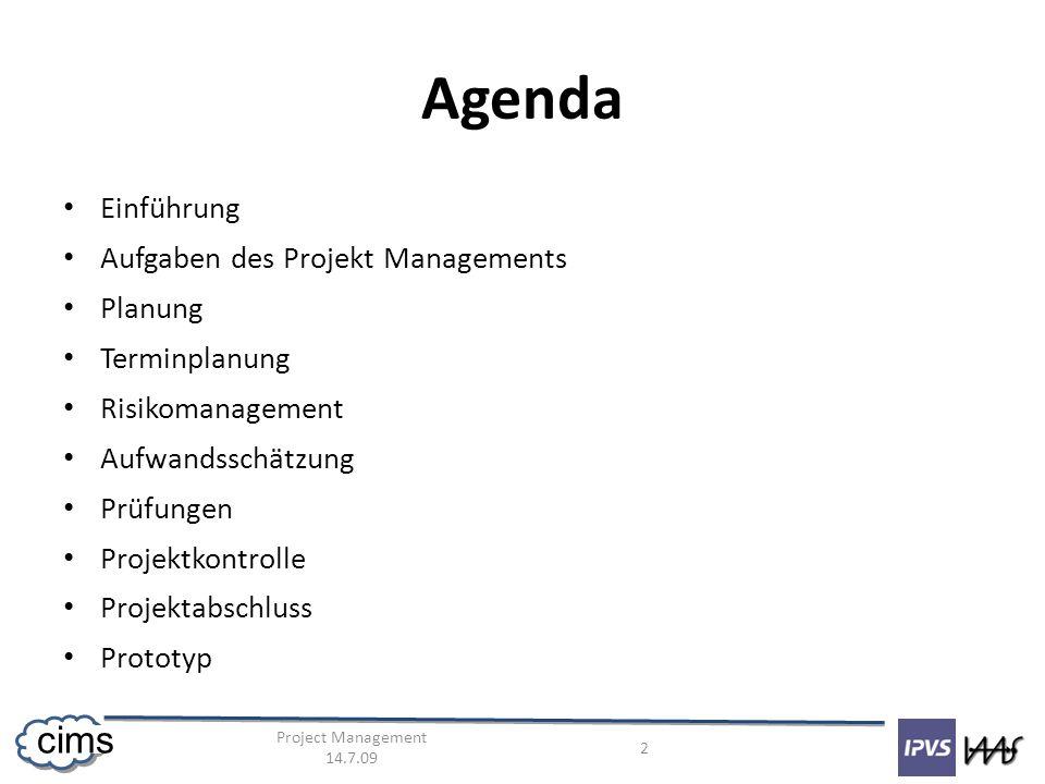 Project Management 14.7.09 2 cims Agenda Einführung Aufgaben des Projekt Managements Planung Terminplanung Risikomanagement Aufwandsschätzung Prüfungen Projektkontrolle Projektabschluss Prototyp