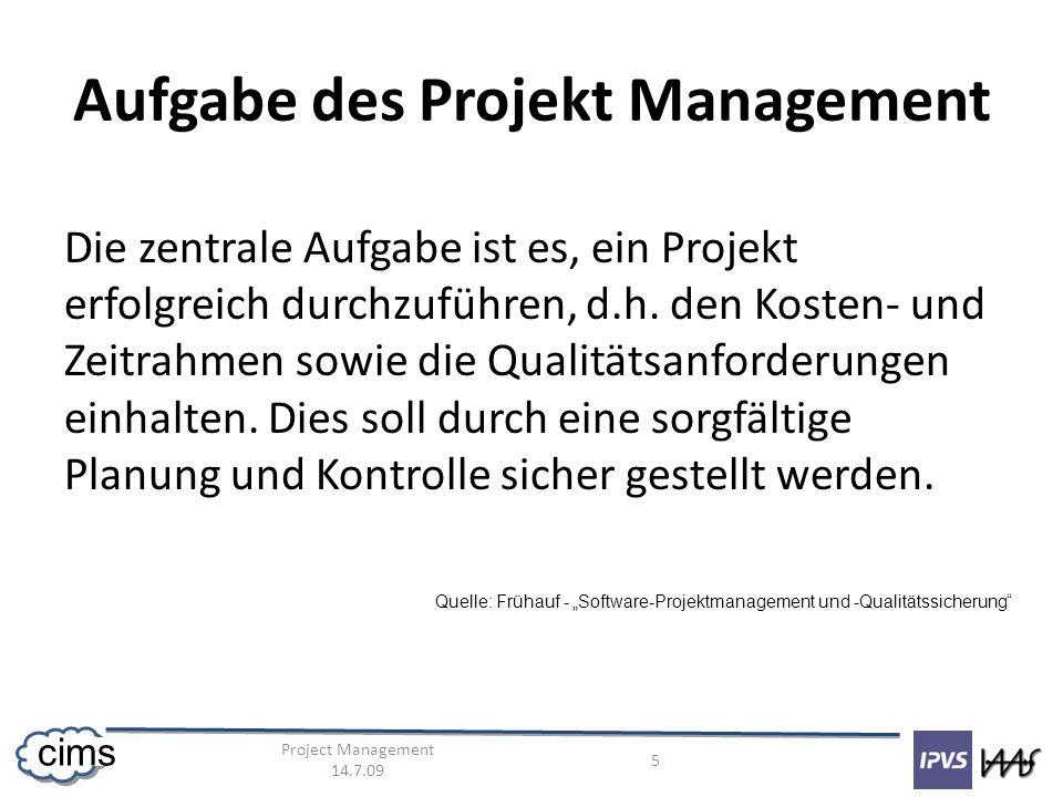 Project Management 14.7.09 5 cims Aufgabe des Projekt Management Die zentrale Aufgabe ist es, ein Projekt erfolgreich durchzuführen, d.h.