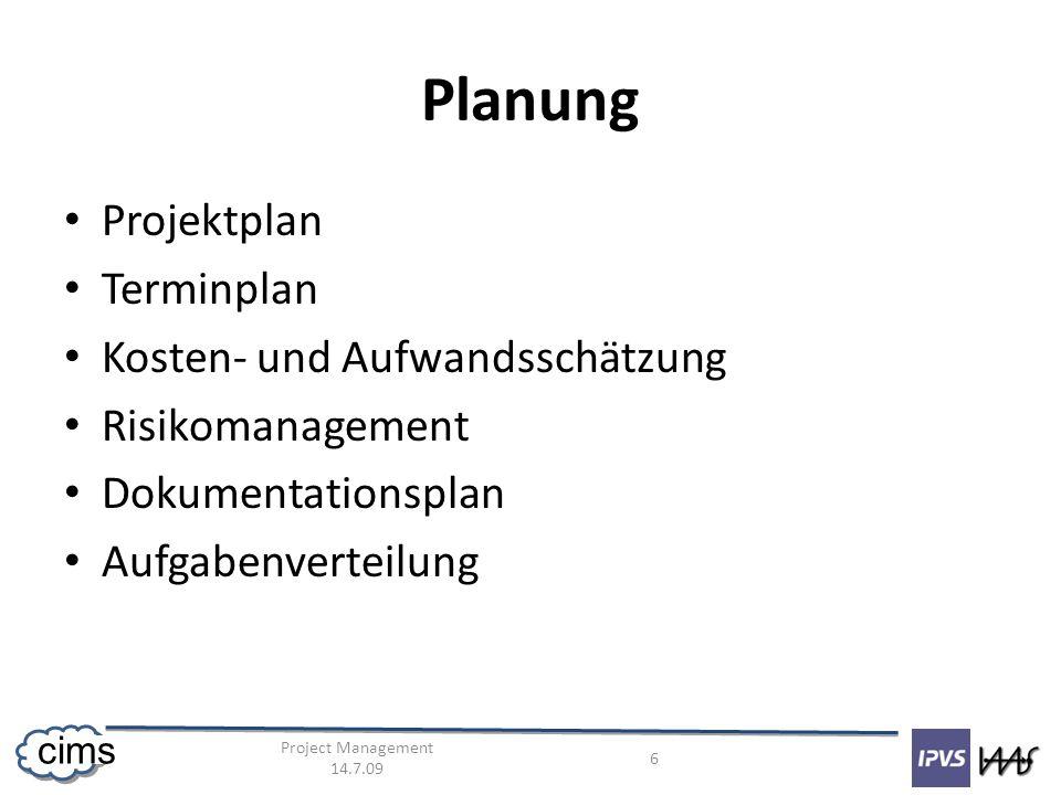 Project Management 14.7.09 6 cims Planung Projektplan Terminplan Kosten- und Aufwandsschätzung Risikomanagement Dokumentationsplan Aufgabenverteilung
