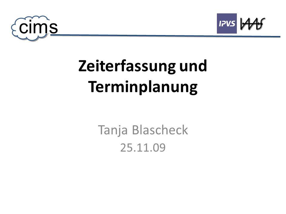 Zeiterfassung und Terminplanung Tanja Blascheck 25.11.09 cims