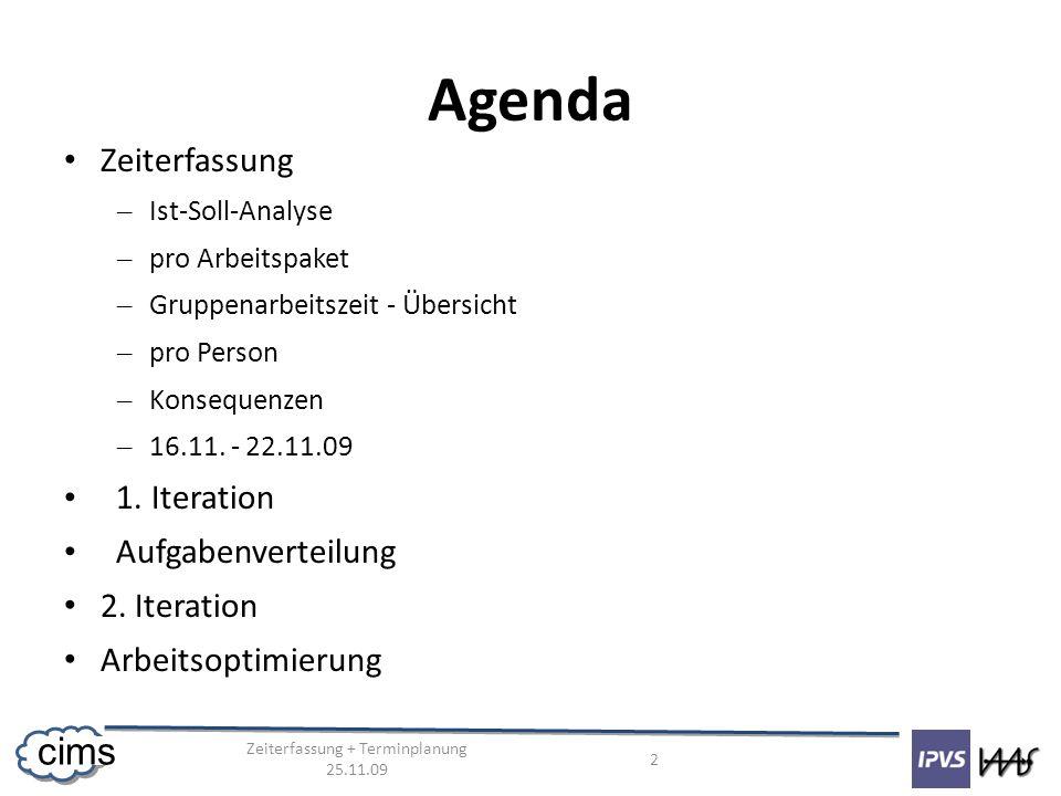 Zeiterfassung + Terminplanung 25.11.09 2 cims Agenda Zeiterfassung – Ist-Soll-Analyse – pro Arbeitspaket – Gruppenarbeitszeit - Übersicht – pro Person – Konsequenzen – 16.11.