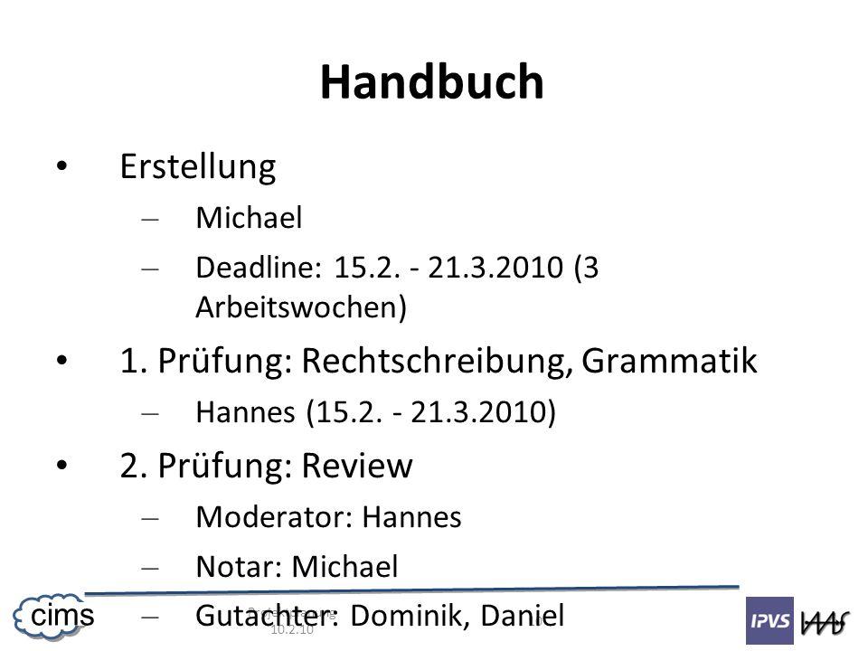 Projektplanung 10.2.10 10 cims Handbuch Erstellung – Michael – Deadline: 15.2. - 21.3.2010 (3 Arbeitswochen) 1. Prüfung: Rechtschreibung, Grammatik –