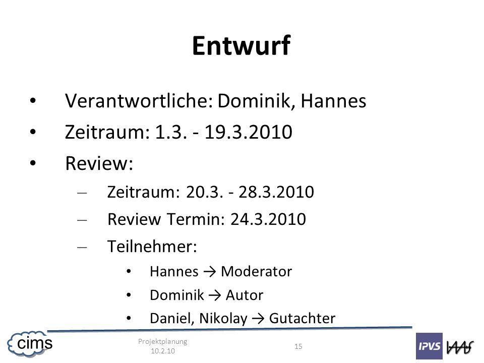Projektplanung 10.2.10 15 cims Entwurf Verantwortliche: Dominik, Hannes Zeitraum: 1.3. - 19.3.2010 Review: – Zeitraum: 20.3. - 28.3.2010 – Review Term