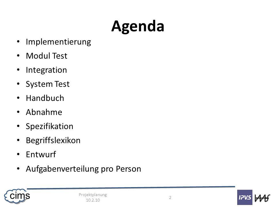 Projektplanung 10.2.10 3 cims Implementierung Mit dem 14.2.2010 abgeschlossen Tooltips bei der Web App können im nach hinein noch hinzugefügt werden Background Daemon Arbeit fällt ab nun unter Integration, wg.