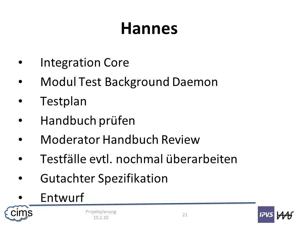 Projektplanung 10.2.10 21 cims Hannes Integration Core Modul Test Background Daemon Testplan Handbuch prüfen Moderator Handbuch Review Testfälle evtl.