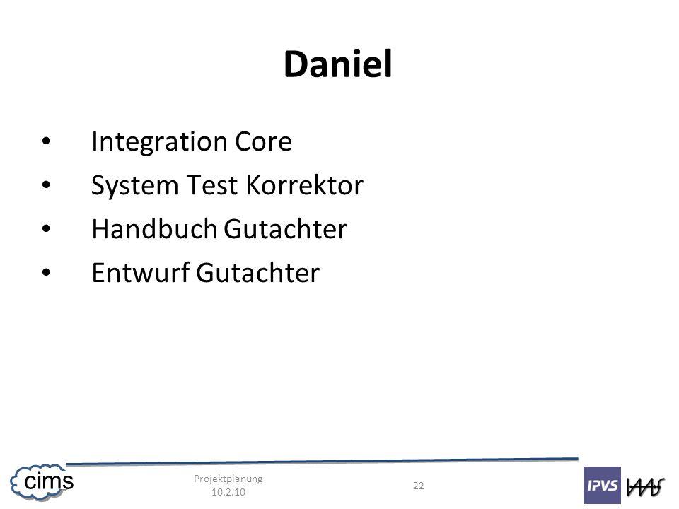 Projektplanung 10.2.10 22 cims Daniel Integration Core System Test Korrektor Handbuch Gutachter Entwurf Gutachter
