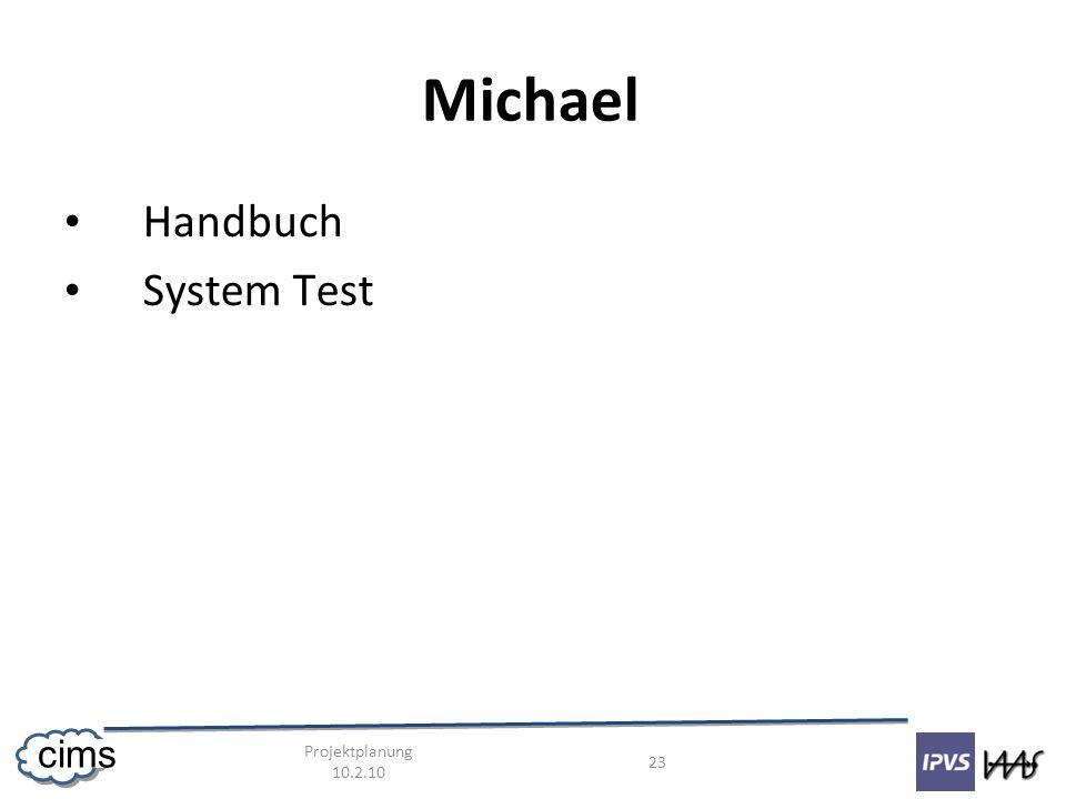 Projektplanung 10.2.10 23 cims Michael Handbuch System Test